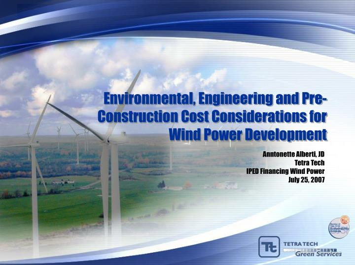 Environmental engineering and pre construction cost considerations for wind power development