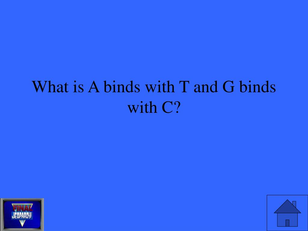 What is A binds with T and G binds with C?