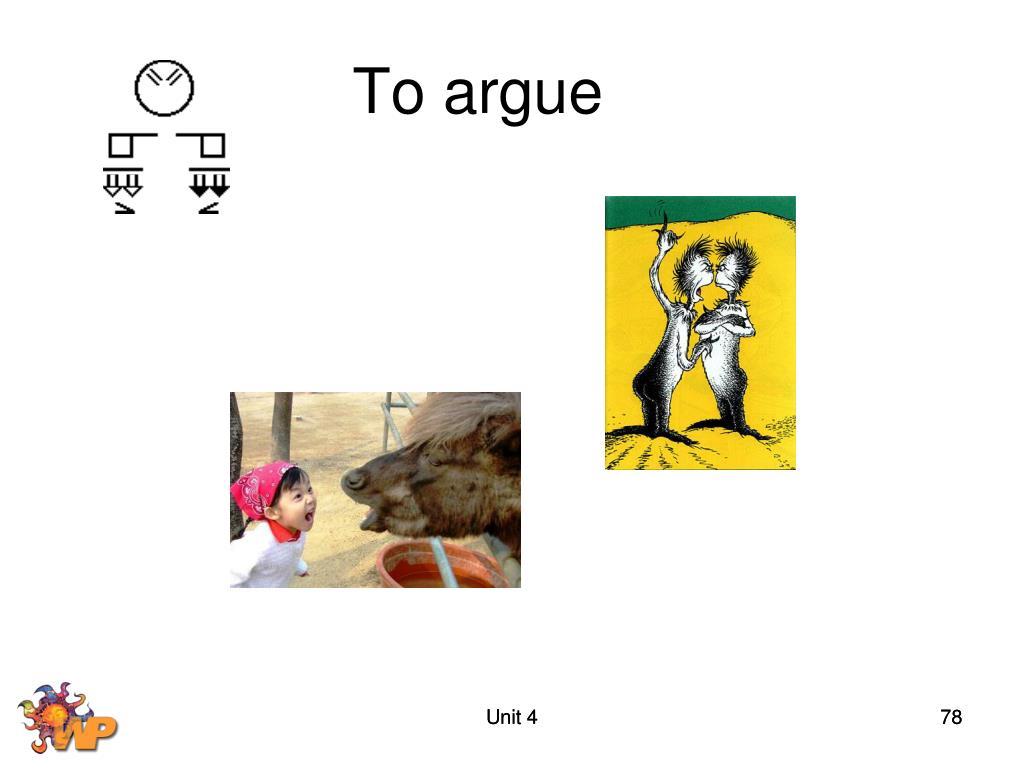 To argue