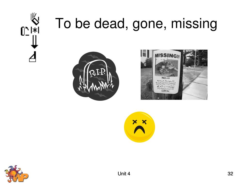 To be dead, gone, missing