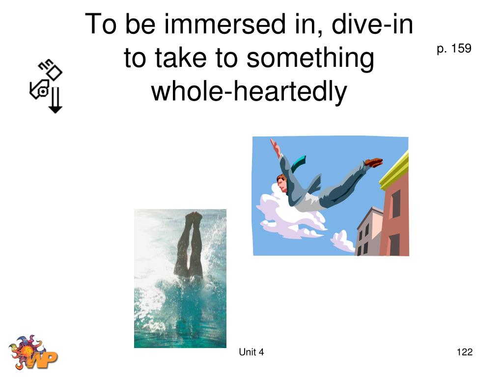 To be immersed in, dive-in
