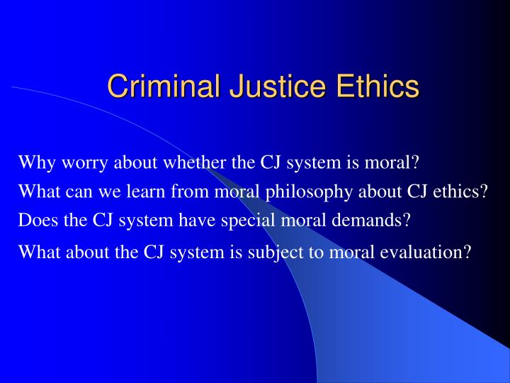 importance of ethics in criminal justice system System recognizing that state prosecutors play a crucial role and carry out  important responsibilities  necessary effectiveness of the criminal justice system.