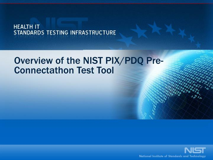Overview of the NIST PIX/PDQ Pre-Connectathon Test Tool