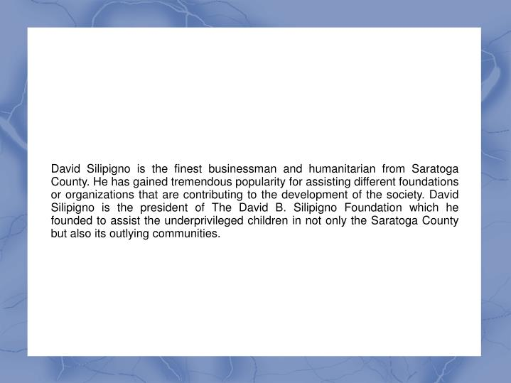 David Silipigno is the finest businessman and humanitarian from Saratoga County. He has gained treme...