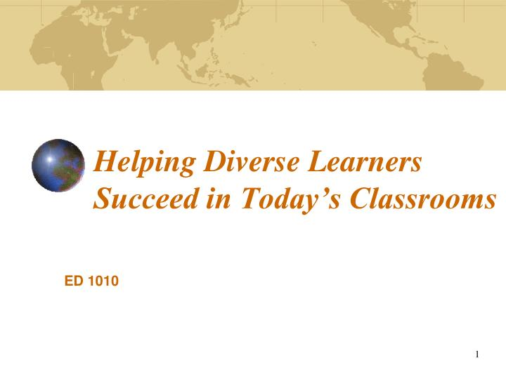 Helping diverse learners succeed in today s classrooms l.jpg
