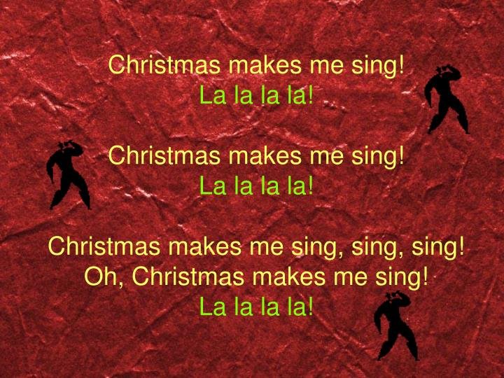 Christmas makes me sing!