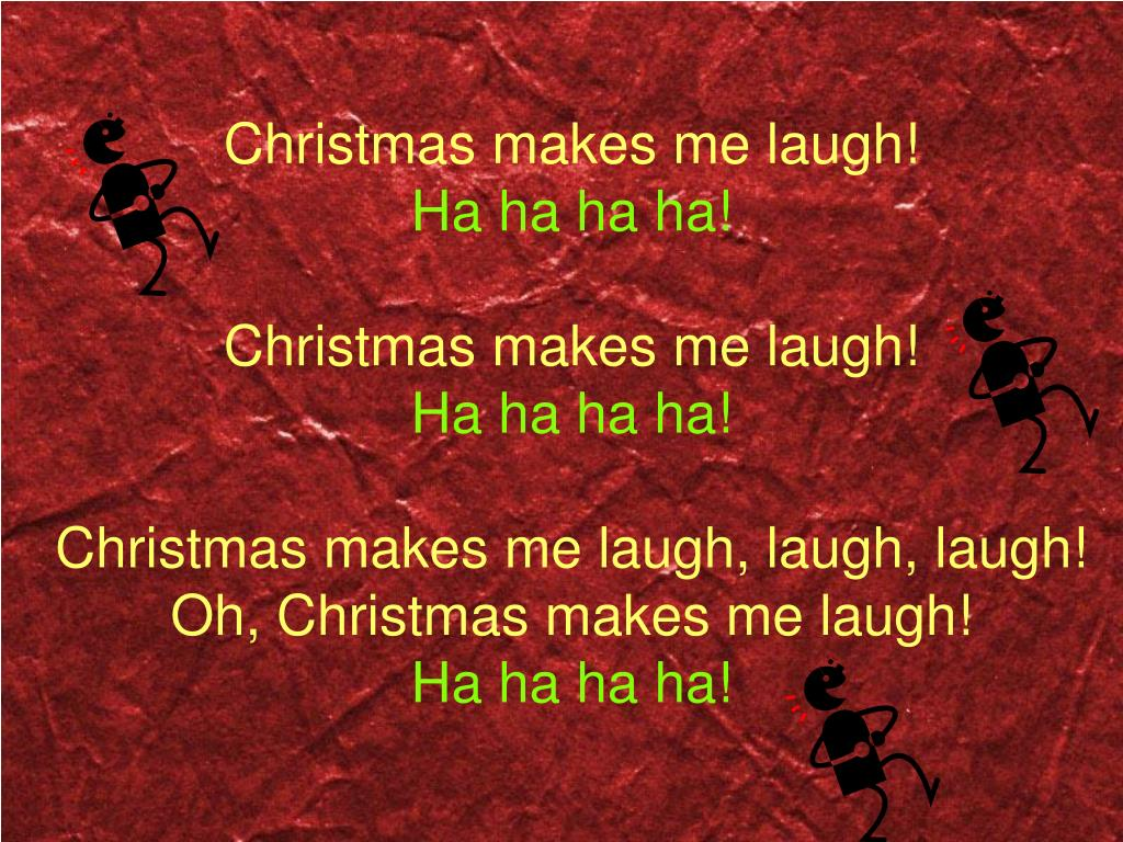 Christmas makes me laugh!