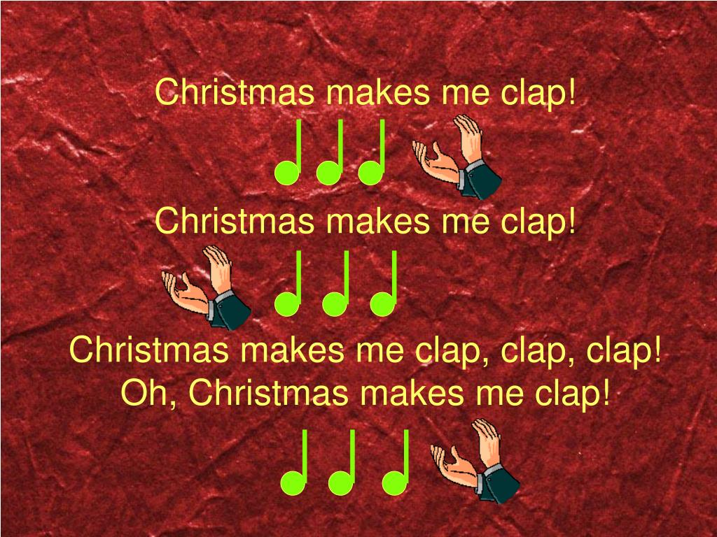 Christmas makes me clap!