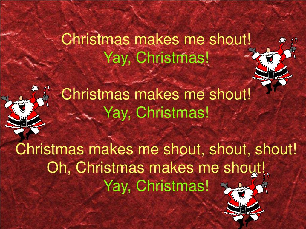 Christmas makes me shout!