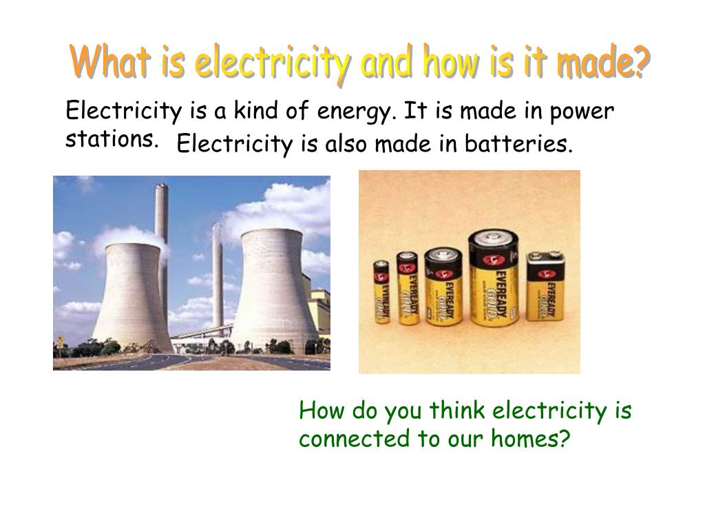 What is electricity and how is it made?