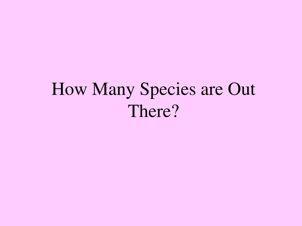 How Many Species are Out There?