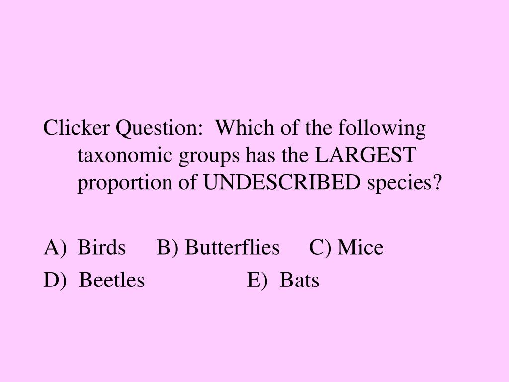 Clicker Question:  Which of the following taxonomic groups has the LARGEST proportion of UNDESCRIBED species?