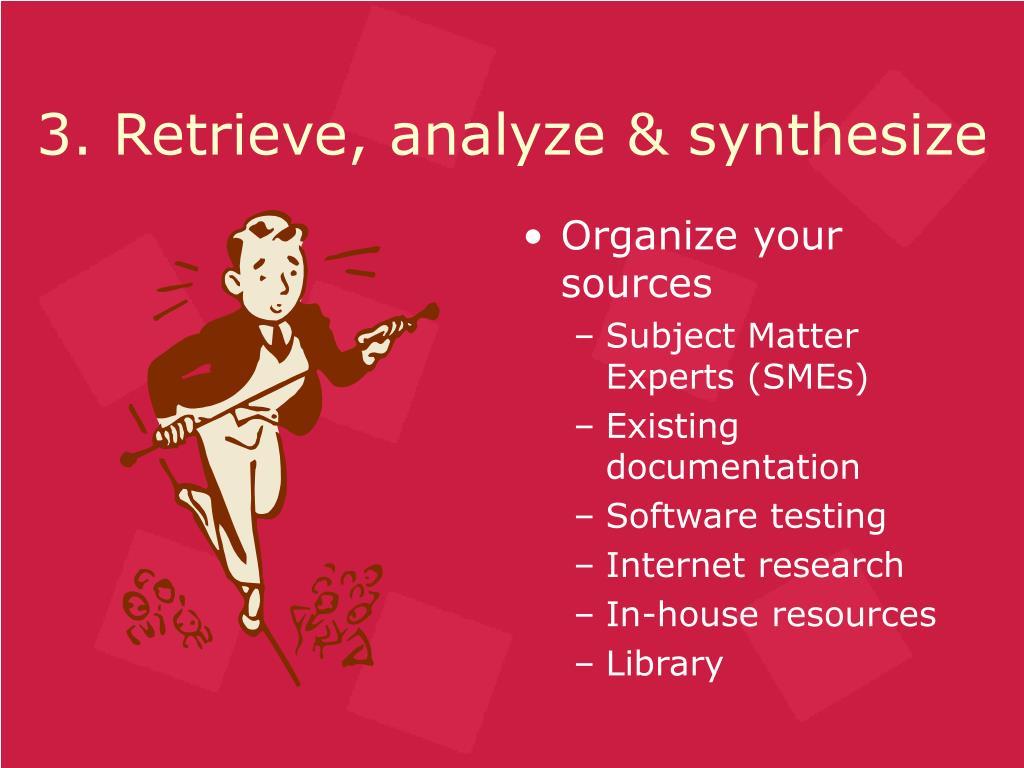 3. Retrieve, analyze & synthesize