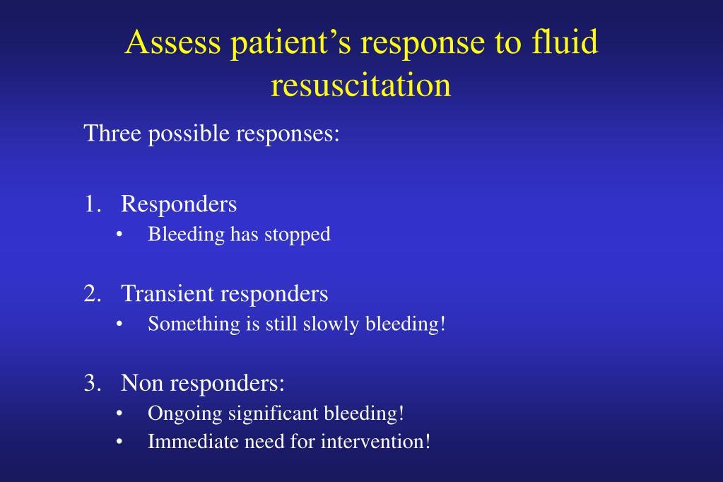 Assess patient's response to fluid resuscitation