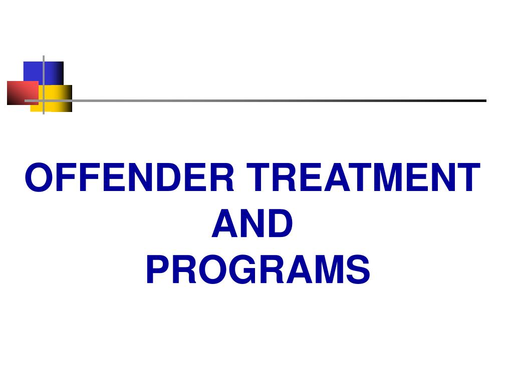 OFFENDER TREATMENT AND