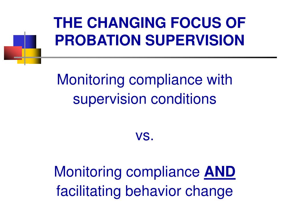 THE CHANGING FOCUS OF PROBATION SUPERVISION
