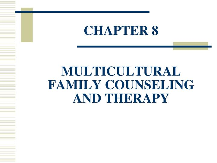 Chapter 8 multicultural family counseling and therapy