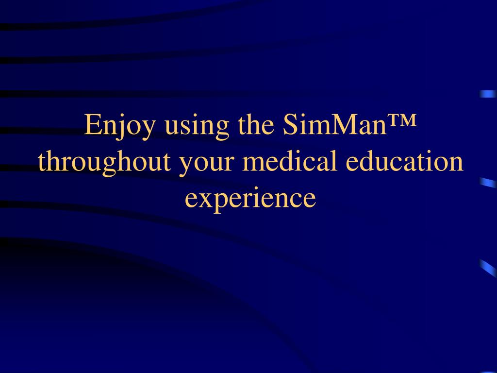 Enjoy using the SimMan