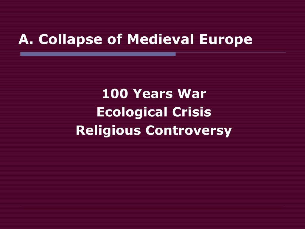 A. Collapse of Medieval Europe