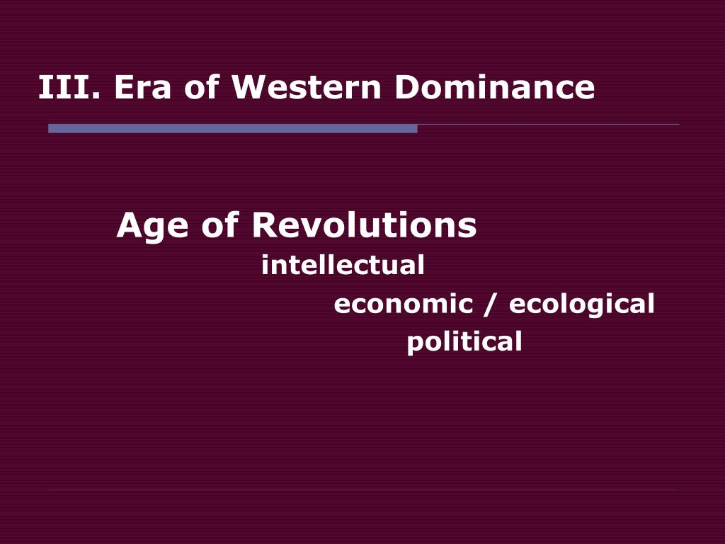 III. Era of Western Dominance