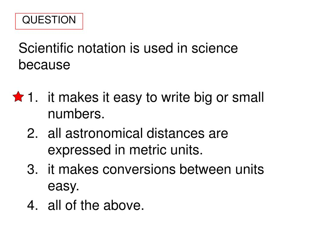Scientific notation is used in science because