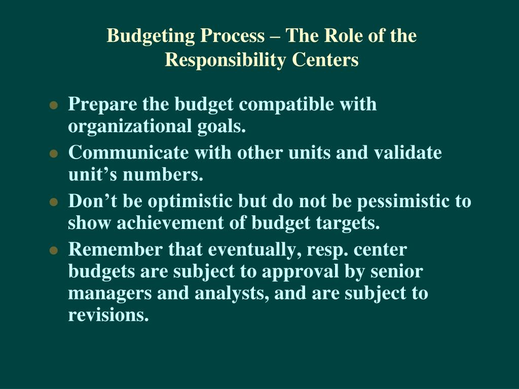 Budgeting Process – The Role of the Responsibility Centers