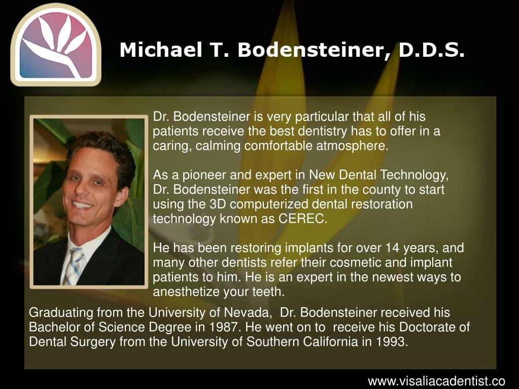 Dr. Bodensteiner is very particular that all of his patients receive the best dentistry has to offer in a caring, calming comfortable atmosphere.