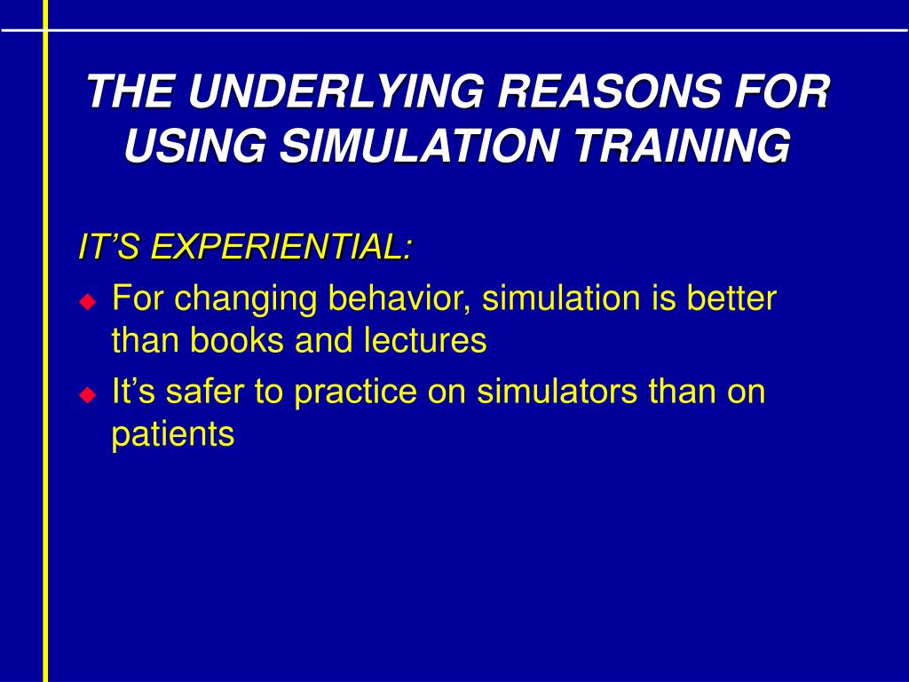 THE UNDERLYING REASONS FOR USING SIMULATION TRAINING
