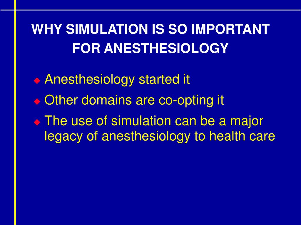 WHY SIMULATION IS SO IMPORTANT FOR ANESTHESIOLOGY