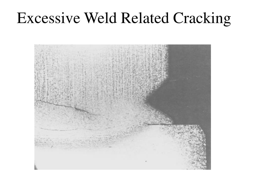 Excessive Weld Related Cracking