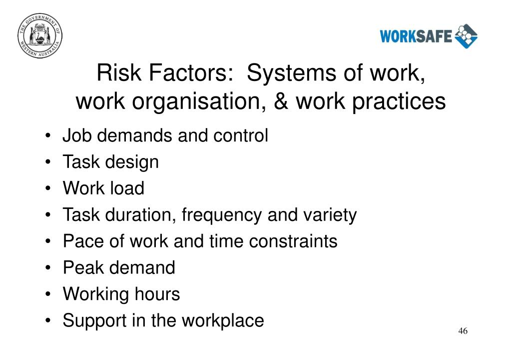 Risk Factors:  Systems of work,  work organisation, & work practices