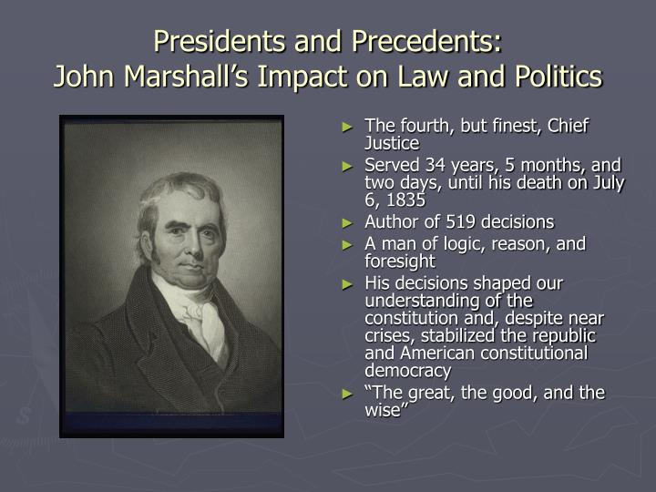 Presidents and precedents john marshall s impact on law and politics l.jpg