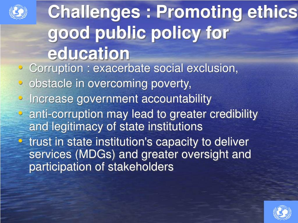 Challenges : Promoting ethics,  good public policy for education