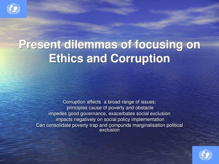 Present dilemmas of focusing on ethics and corruption