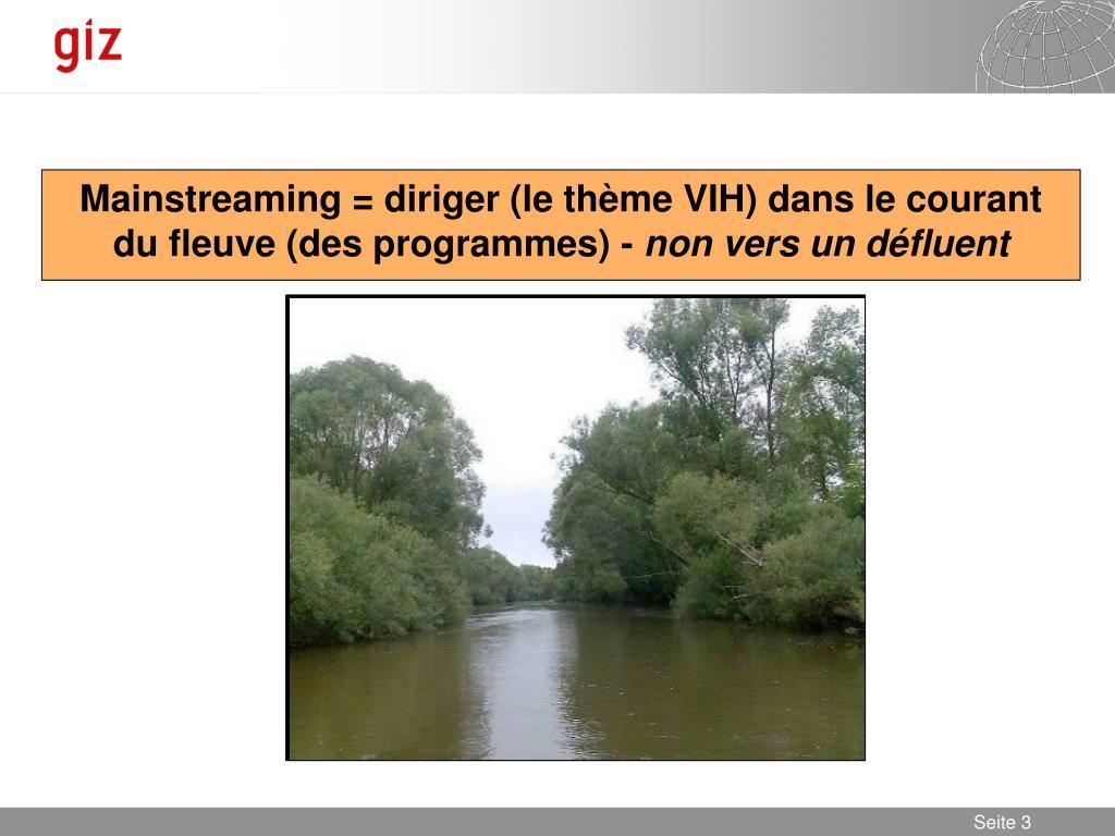 Mainstreaming = diriger (le thème VIH) dans le courant du fleuve (des programmes) -