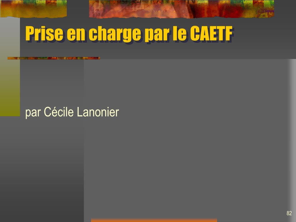 Prise en charge par le CAETF