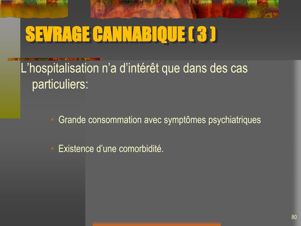SEVRAGE CANNABIQUE ( 3 )