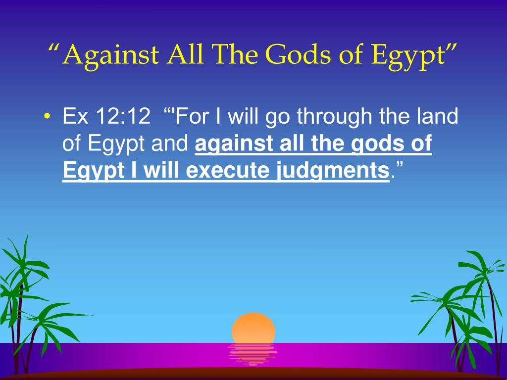 """""""Against All The Gods of Egypt"""""""