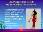all plagues she failed ma at goddess of harmony