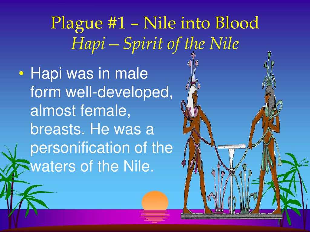 Hapi was in male form well-developed, almost female, breasts. He was a personification of the waters of the Nile.