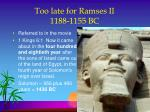 too late for ramses ii 1188 1155 bc