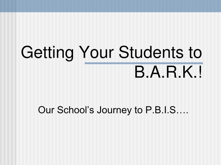 Getting your students to b a r k