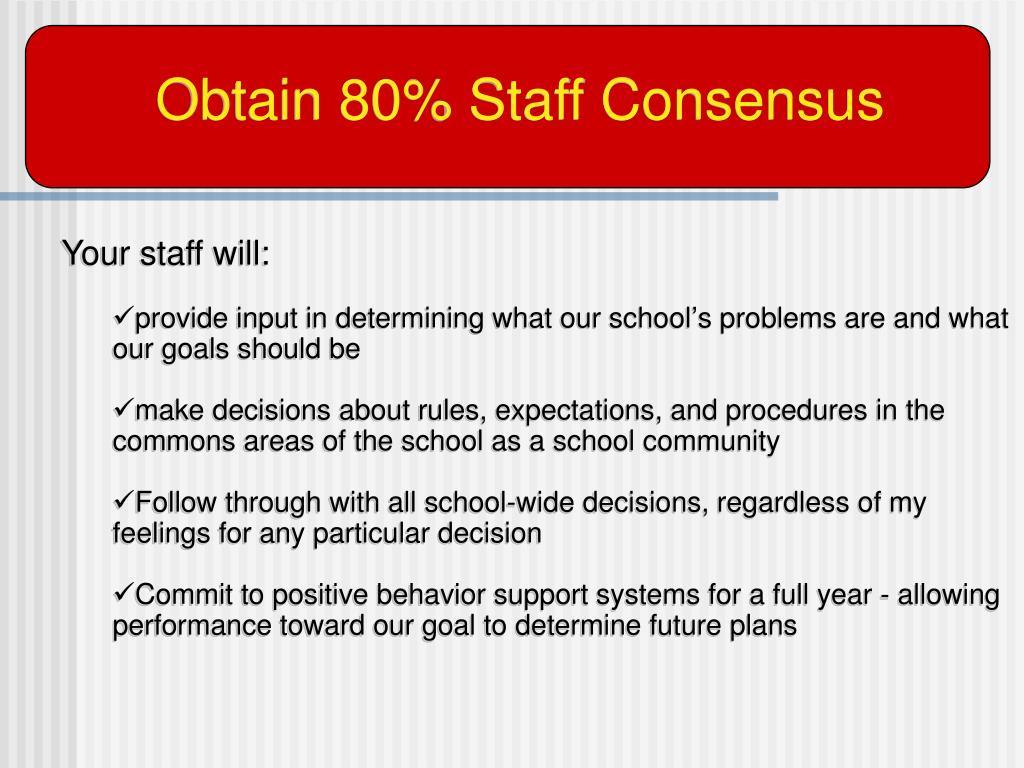 Obtain 80% Staff Consensus