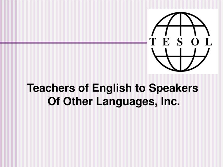 Teachers of English to Speakers Of Other Languages, Inc.
