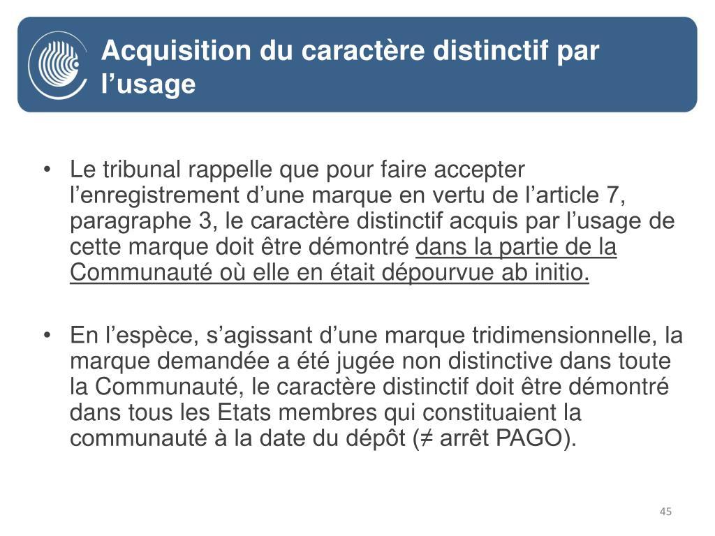 Le tribunal rappelle que pour faire accepter l'enregistrement d'une marque en vertu de l'article 7, paragraphe 3, le caractère distinctif acquis par l'usage de cette marque doit être démontré