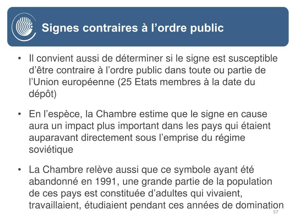 Il convient aussi de déterminer si le signe est susceptible d'être contraire à l'ordre public dans toute ou partie de l'Union européenne (25 Etats membres à la date du dépôt)
