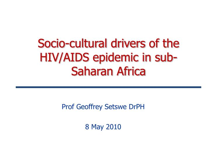 Socio cultural drivers of the hiv aids epidemic in sub saharan africa l.jpg