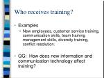 who receives training