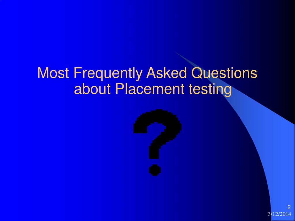 Most Frequently Asked Questions about Placement testing