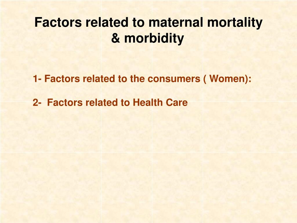 Factors related to maternal mortality & morbidity